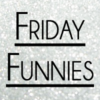 Friday Funnies (LINK-UP!)