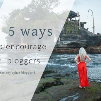 5 ways to encourage travel bloggers